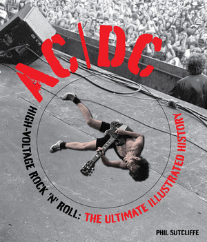 AC/DC: High-Voltage Rock 'n' Roll, The Ultimate Illustrated History